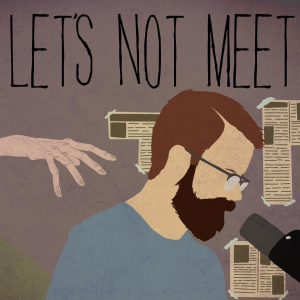 Lets Not Meet Podcast